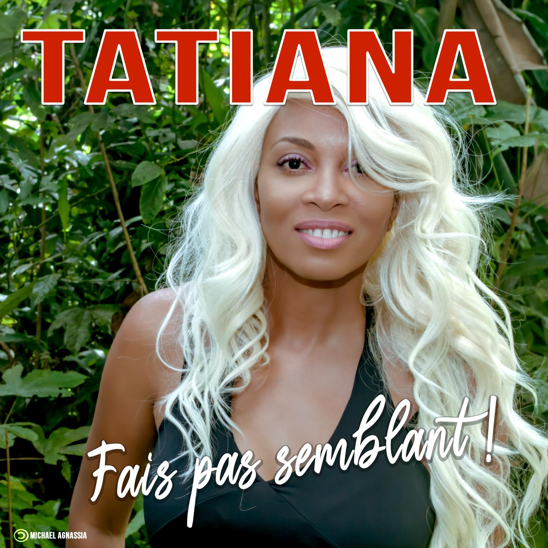 Fais Pas Semblant - Tatiana